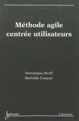 Méthode agile centrée utilisateurs par Dominique Deuff, Mathilde Cosquer