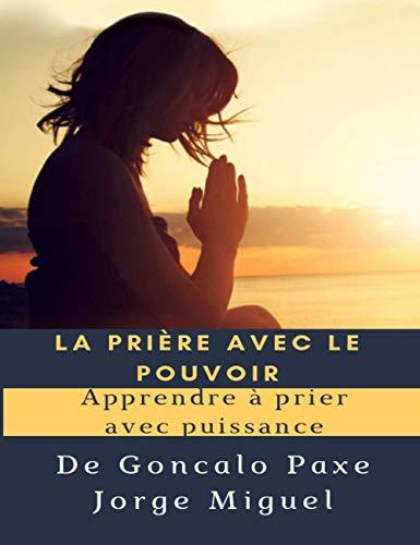 Couverture du livre LA PRIÈRE AVEC LE POUVOIR: Apprendre à prier avec puissance