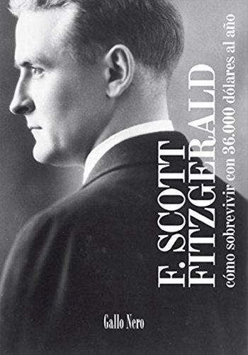 Como sobrevivir con 36000 dólares al año: Crónica por el autor emblemático de la Generación Perdida (Piccola nº 5) por Francis Scott Fitzgerald