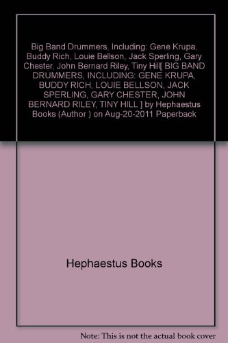 Big Band Drummers, Including: Gene Krupa, Buddy Rich, Louie Bellson, Jack Sperling, Gary Chester, John Bernard Riley, Tiny Hill[ BIG BAND DRUMMERS, INCLUDING: GENE KRUPA, BUDDY RICH, LOUIE BELLSON, JACK SPERLING, GARY CHESTER, JOHN BERNARD RILEY, TINY HILL ] by Hephaestus Books (Author ) on Aug-20-2011 Paperback (Jack Sperling)