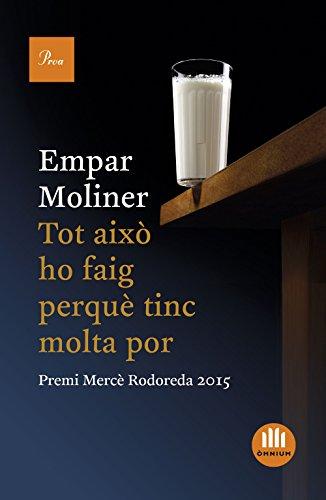 Tot això ho faig perquè tinc molta por: Premi Mercè Rodoreda 2015 (Catalan Edition) por Empar Moliner Ballesteros