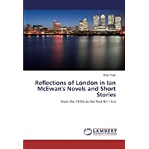 Reflections of London in Ian McEwan's Novels and Short Stories: From the 1970s to the Post-9/11 Era