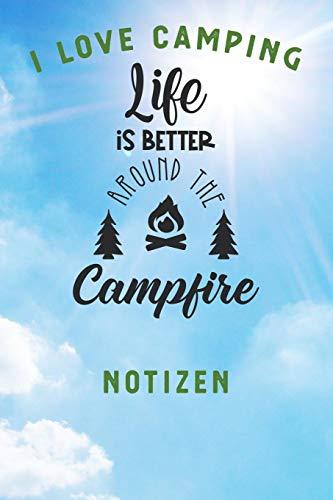 I LOVE CAMPING: Notizbuch A5 liniert mit 120 Seiten, Ihr Reisebegleiter, Life is better around the Campfire, Notizheft / Tagebuch / Reise Journal, perfektes Geschenk für Naturliebhaber und Camper