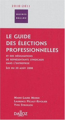 Le guide des lections professionnelles : Et des dsignations de reprsentants syndicaux dans l'entreprise, loi du 20 aot 2008