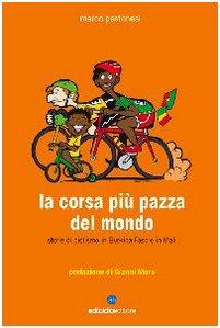 La corsa più pazza del mondo. Storie di ciclismo in Burkina Faso e in Mali