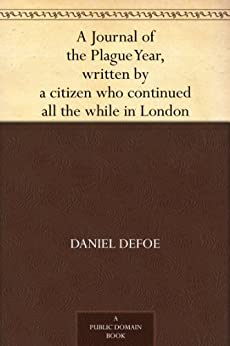 A Journal of the Plague Year, written by a citizen who continued all the while in London by [Defoe, Daniel]