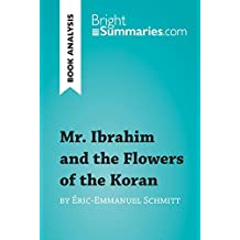 Mr. Ibrahim and the Flowers of the Koran by Éric-Emmanuel Schmitt (Book Analysis): Detailed Summary, Analysis and Reading Guide (BrightSummaries.com) (English Edition)