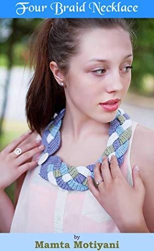 Four Braid Necklace | Crochet Pattern: A Designer Jewelry For Stylish Women & Hippie Chic Girls (Crochet Patterns) (English Edition) (Hippie Cute Girl)