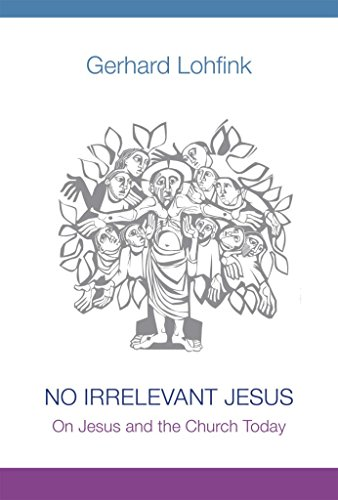 [(No Irrelevant Jesus : On Jesus and the Church Today)] [By (author) Gerhard Lohfink] published on (February, 2014)