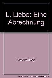 Sonja Lasserre - L. Liebe. Eine Abrechnung