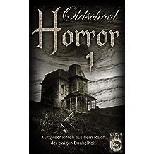 Oldschool Horror 1: Kurzgeschichten aus dem Reich der ewigen Dunkelheit
