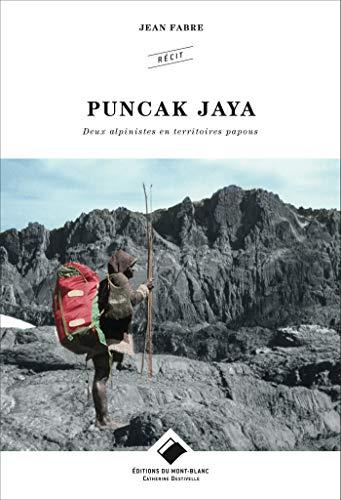 Puncak Jaya: Deux alpinistes en territoires papous par Jean Fabre