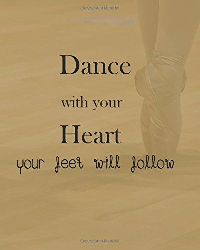 Dance with your heart your feet will follow: 8' x 10'' Dancing Blank Ruled Lined Notebook Notepad Journal To-Do-List Book Planner Lined Composition ... Journal Lined Composition Book Series)