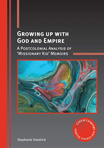 Growing up with God and Empire: A Postcolonial Analysis of Missionary Kid Memoirs (Critical Language and Literacy Studies) (English Edition)