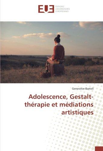 Adolescence, Gestalt-therapie et mediations artistiques par Geneviève Bartoli