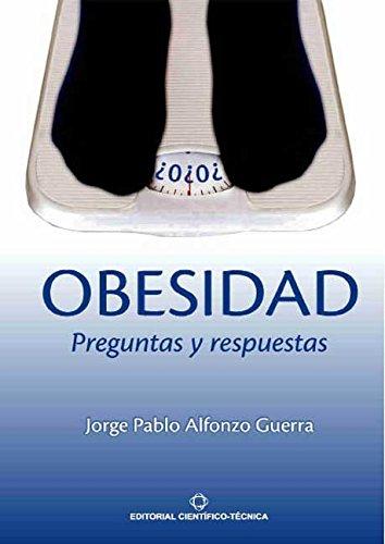Obesidad. Preguntas y respuestas por Jorge Pablo Alfonzo Guerra