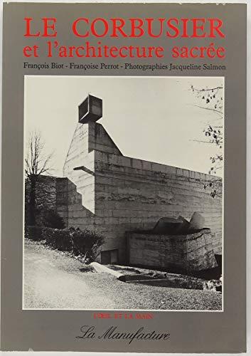 Le Corbusier et l'architecture sacrée : Sainte-Marie-de-la-Tourette, Evreux par François Biot