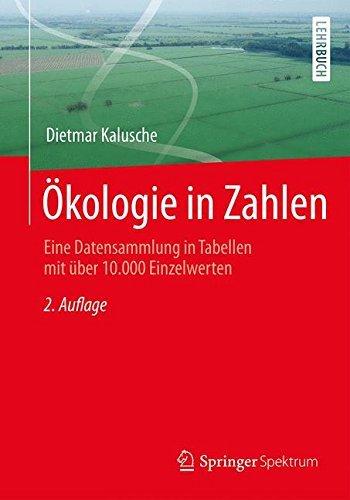 Ökologie in Zahlen: Eine Datensammlung in Tabellen mit über 10.000 Einzelwerten by Dietmar Kalusche (2015-11-22)