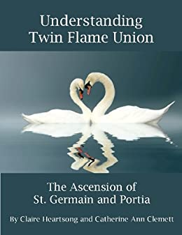 Understanding Twin Flame Union: the Ascension of St. Germain and Portia (English Edition) de [Clemett, Catherine Ann, Heartsong, Claire]