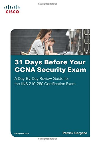 31 Days Before Your CCNA Security Exam: A Day-By-Day Review Guide for the IINS 210-260 Certification Exam por Patrick Gargano