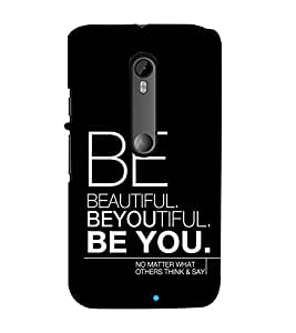 Be You 3D Hard Polycarbonate Designer Back Case Cover for Motorola Moto G3 :: Motorola Moto G (3rd Gen) :: Motorola Moto G (Gen 3) :: Motorola Moto G Dual SIM (3rd Gen) :: Motorola Moto G3 Dual SIM