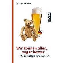Wir können alles, sogar besser: Wo Deutschland wirklich gut ist (Piper Taschenbuch, Band 25753)