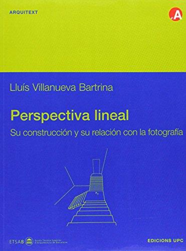 Perspectiva lineal. Su construcción y su relación con la fotografia (Arquitext) por Lluís Villanueva Bartrina