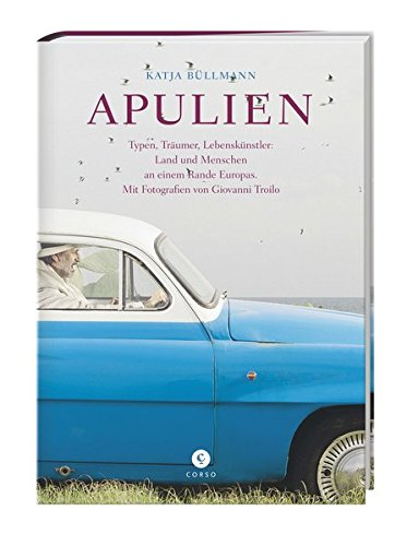 Apulien: Typen, Räumer, Lebenskünstler: Land und Menschen an einem Rande Europas
