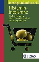 Richtig einkaufen bei Histamin-Intoleranz: Für Sie bewertet: Über 1100 Lebensmittel und Fertigprodukte (Einkaufsführer)