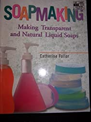 Soapmaking Making Transparent and Natural Liquid Soaps by Catherine Failor (2001-08-02)