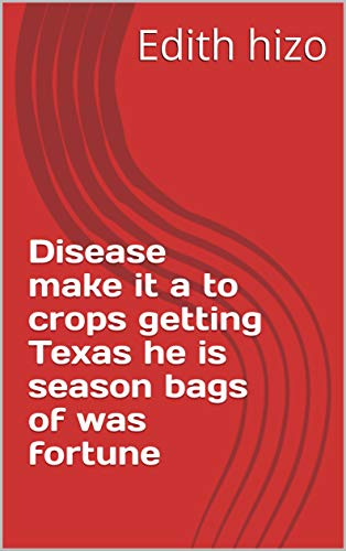 Disease make it a to crops getting Texas he is season bags of was fortune (Provencal Edition)