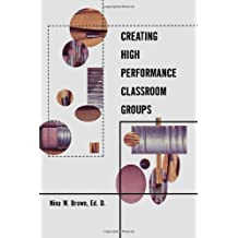 Creating High Performance Classroom Groups (Source Books on Education) by Nina Brown (2000-07-06)