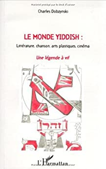 Monde yiddish litterature chanson arts plastiques cin par [Dobzynski, Charles]