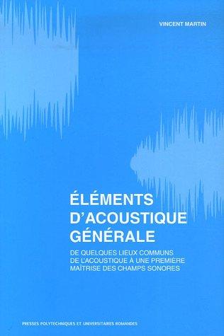 Éléments d'acoustique générale: De quelques lieux communs de l'acoustique à une première maîtrise des champs sonores