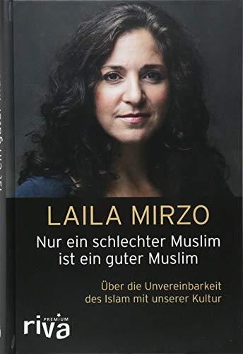 Nur ein schlechter Muslim ist ein guter Muslim: Über die Unvereinbarkeit des Islam mit unserer Kultur (riva PREMIUM)