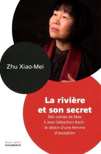 La rivire et son secret : DEs camps de Mao  Jean-Sbastien Bach : le destin d'une femme d'exception de Zhu. Xiao-Mei (2013) Broch