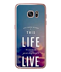 PrintVisa Designer Back Case Cover for Samsung Galaxy S7 :: Samsung Galaxy S7 Duos :: Samsung Galaxy S7 G930F G930 G930Fd (Life Live Because You Are Strong Design)