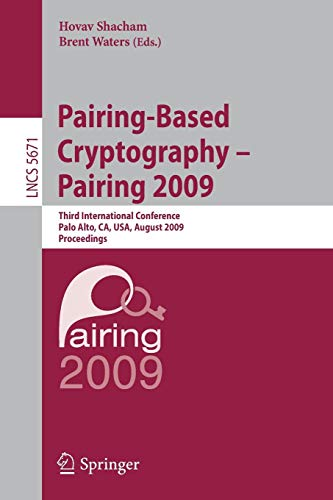 Pairing-Based Cryptography - Pairing 2009: Third International Conference Palo Alto, CA, USA, August 12-14, 2009 Proceedings (Lecture Notes in Computer Science / Security and Cryptology)