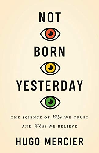Not Born Yesterday - The Science of Who We Trust and What We Believe