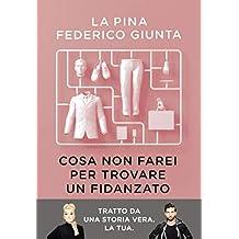 Cosa non farei per trovare un fidanzato: Tratto da una storia vera. La tua. (Italian Edition)