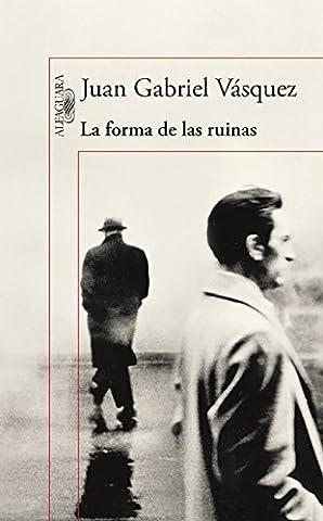 Juan Gabriel Vasquez - La forma de las ruinas/ The Shape