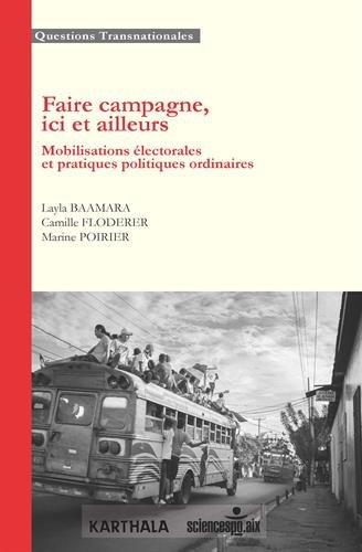 Faire campagne, ici et ailleurs : Mobilisations éléctorales et pratiques politiques ordinaires par Collectif