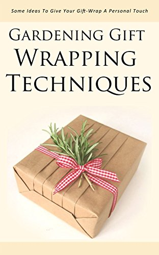 Gardening Gift Wrapping Techniques: Some Ideas to Give Your Gift-wrap a Personal Touch (English Edition)