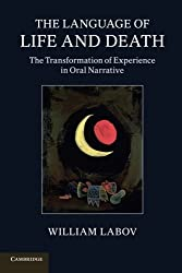The Language of Life and Death: The Transformation of Experience in Oral Narrative by William Labov (2013-08-19)