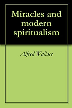 Miracles and modern spiritualism by [Wallace, Alfred]