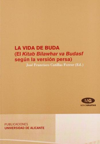 La vida de Buda: El Kitab Bilawhar va Budasf según la versión persa (Monografías)
