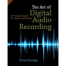 The Art of Digital Audio Recording: A Practical Guide for Home and Studio by Steve Savage (2011-06-01)