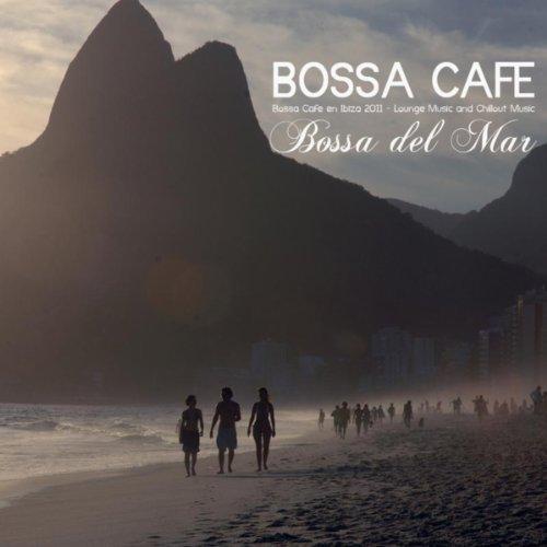 Bossa Chillout del Mar - Bossa Ibiza 2011 Lounge Music and Chill Out Music