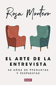 El arte de la entrevista: 40 años de preguntas y respuestas par  Rosa Montero