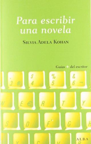 Para Escribir Una Novela (Guías + del escritor) por Silvia A. Kohan